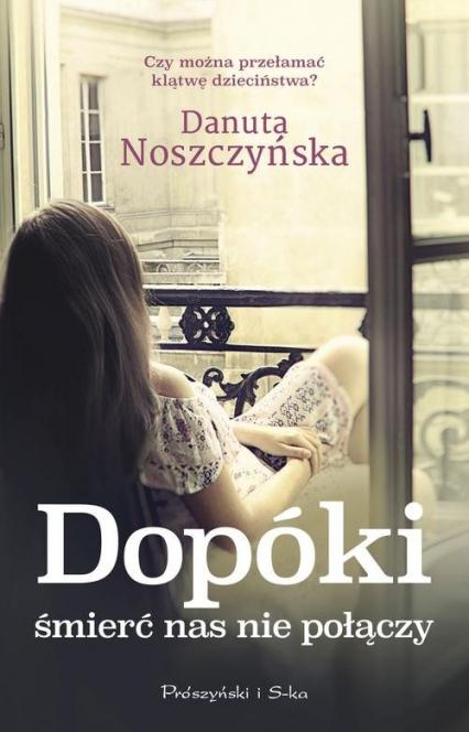Dopóki śmierć nas nie połączy - Danuta Noszczyńska | okładka
