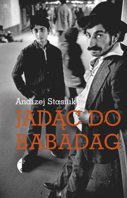Jadąc do Babadag - Andrzej Stasiuk | okładka