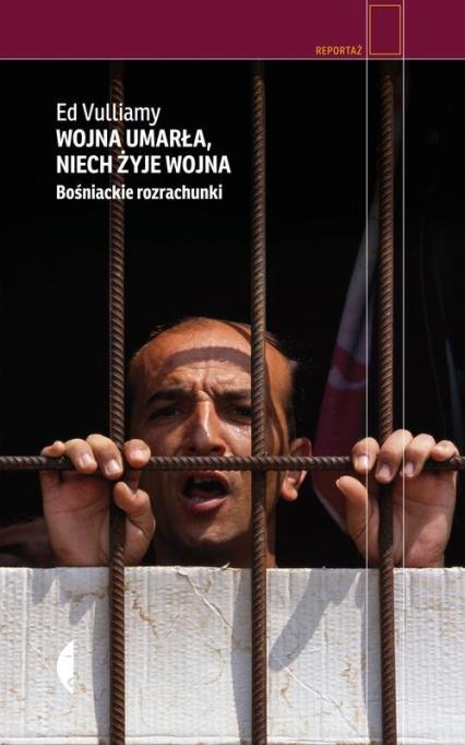 Wojna umarła, niech żyje wojna. Bośniackie rozrachunki - Ed Vulliamy   okładka