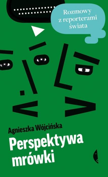 Perspektywa mrówki. Rozmowy z reporterami świata - Agnieszka Wójcińska | okładka