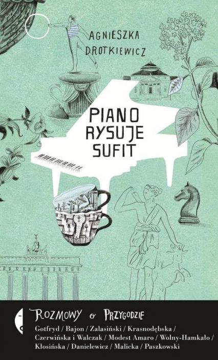 Piano rysuje sufit. Rozmowy o przygodzie - Agnieszka Drotkiewicz | okładka