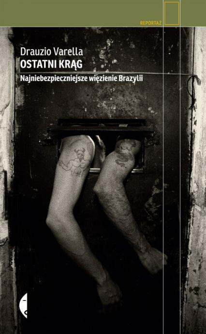 Ostatni krąg. Najniebezpieczniejsze więzienie Brazylii - Varella Drauzio   okładka