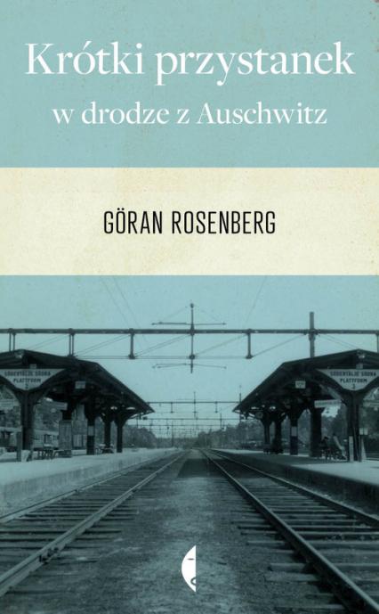 Krótki przystanek w drodze z Auschwitz - Göran Rosenberg | okładka