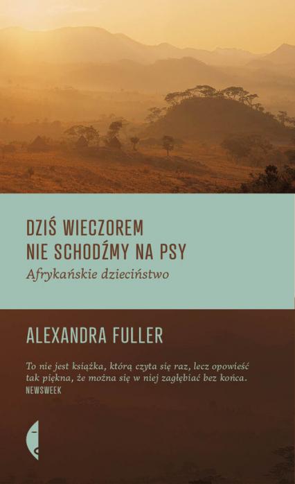 Dziś wieczorem nie schodźmy na psy. Afrykańskie dzieciństwo - Alexandra Fuller | okładka