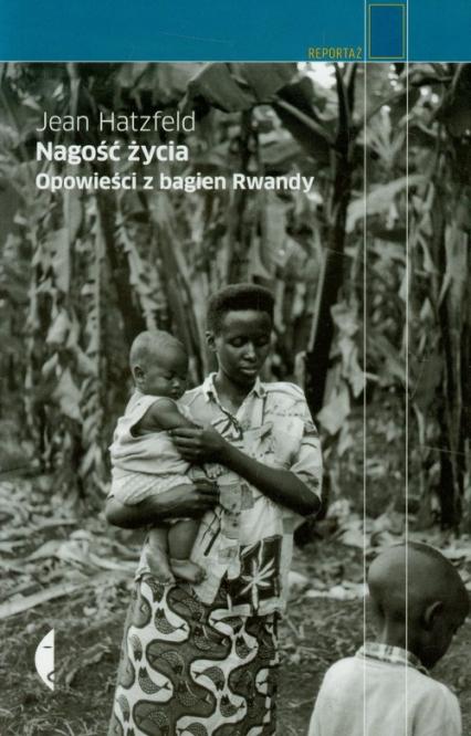 Nagość życia. Opowieści z bagien Rwandy - Jean Hatzfeld | okładka
