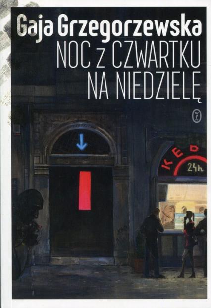 Noc z czwartku na niedzielę - Gaja Grzegorzewska | okładka