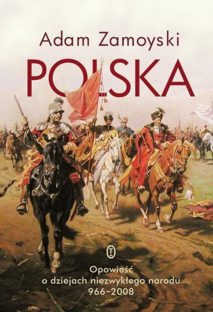 Polska Opowieść o dziejach niezwykłego narodu 966-2008 - Adam Zamoyski   okładka