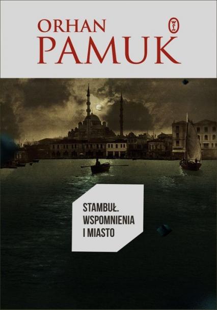 Stambuł. Wspomnienia i miasto - Orhan Pamuk | okładka