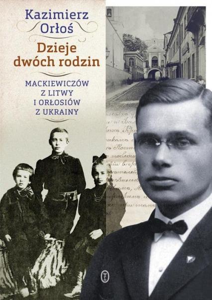 Dzieje dwóch rodzin. Mackiewiczów z Litwy i Orłosiów z Ukrainy
