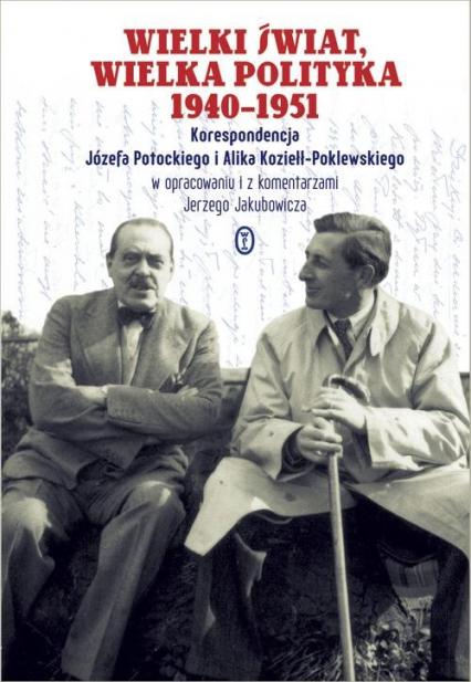 Wielki świat, wielka polityka 1940-1951. Korespondencja Józefa Potockiego i Alika Koziełł-Poklewskiego - Potocki Józef, Koziełł-Poklewski Alik | okładka