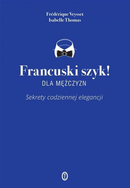 Francuski szyk dla mężczyzn! Sekrety codziennej elegancji - Thomas Isabelle, Veysset Frédérique | okładka