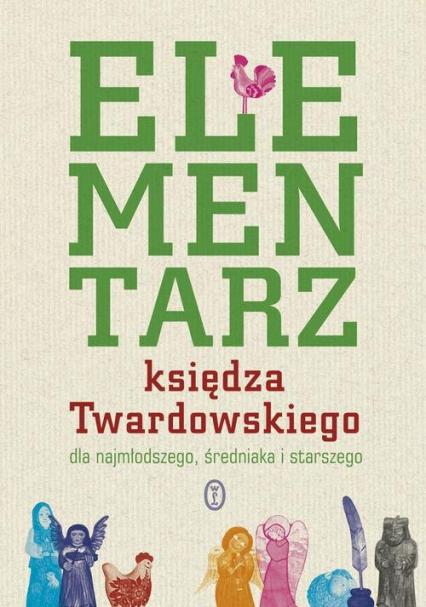 Elementarz księdza Twardowskiego dla najmłodszego, średniaka i starszego - Jan Twardowski | okładka