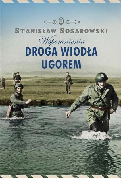 Droga wiodła ugorem. Wspomnienia - Stanisław Sosabowski | okładka