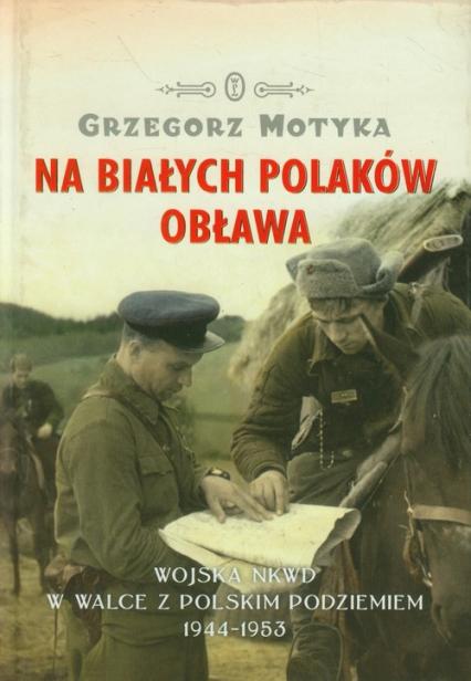 Na białych Polaków obława - Grzegorz Motyka | okładka