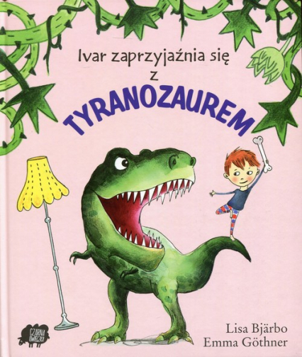 Ivar zaprzyjaźnia się z Tyranozaurem - Lisa Bjarbo | okładka