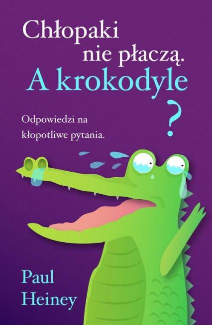 Chłopaki nie płaczą. A krokodyle? - Paul Heiney | okładka