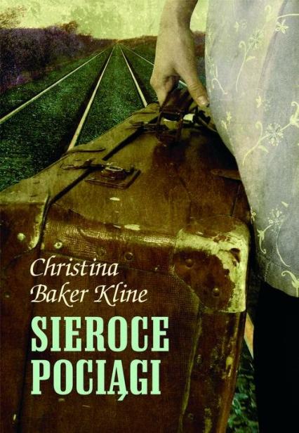 Sieroce pociągi - Christina Baker-Kline | okładka