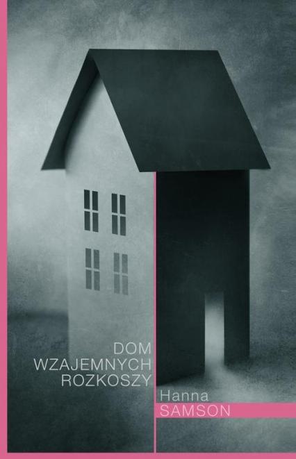 Dom wzajemnych rozkoszy - Hanna Samson | okładka