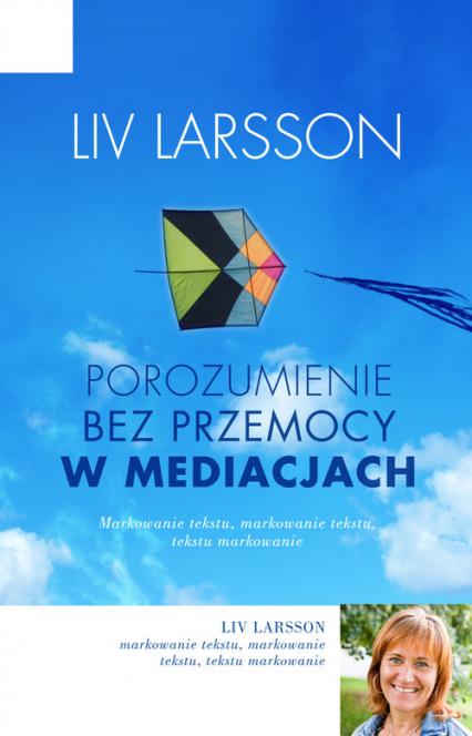 Porozumienie bez przemocy w mediacjach. Jak być trzecią stroną w konflikcie - Liv Larsson | okładka