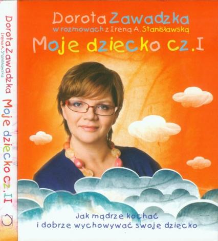 Moje dziecko część 1-2. Pakiet - Zawadzka Dorota, Stanisławska Irena | okładka