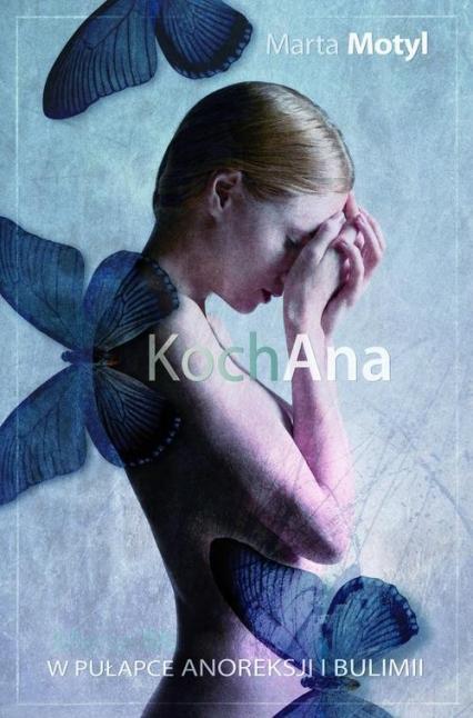 KochAna. W płapce anoreksji i bulimii - Marta Motyl | okładka