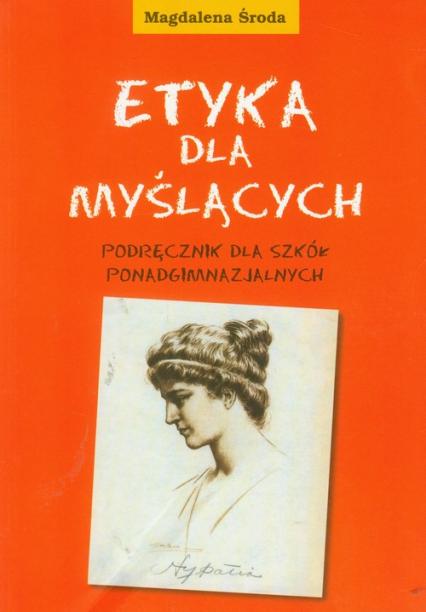 Etyka dla myślących. Podręcznik dla szkół ponadgimnazjalnych - Magdalena Środa | okładka