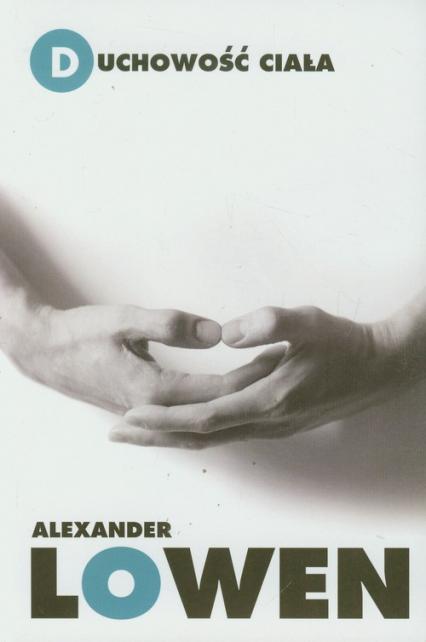 Duchowość ciała - Alexander Lowen | okładka