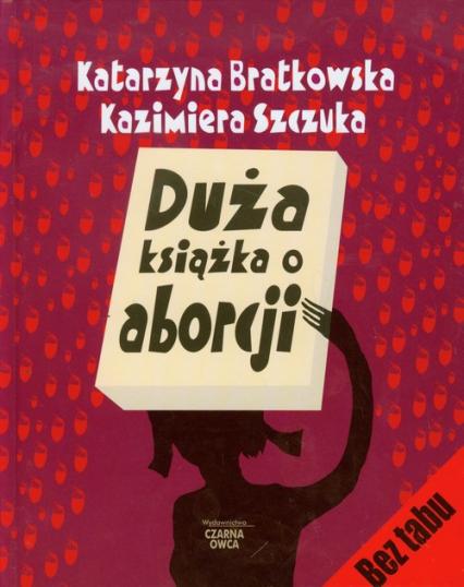 Duża książka o aborcji - Bratkowska Katarzyna, Szczuka Kazimiera | okładka