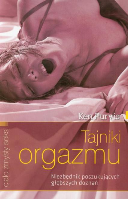 Tajniki orgazmu. Niezbędnik poszukujących głębszych doznań - Kenneth Purvis | okładka