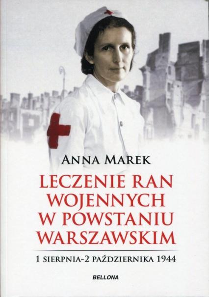 Leczenie ran wojennych w Powstaniu Warszawskim - Anna Marek   okładka