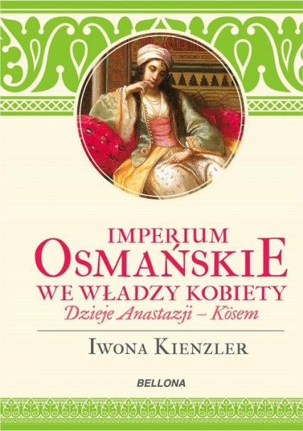 Imperium Osmańskie we władzy kobiet. - Iwona Kienzler | okładka