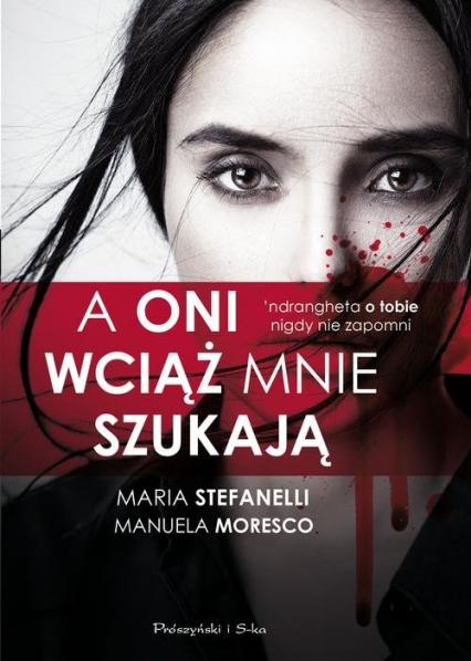 A oni wciąż mnie szukają - Stefanelli Maria, Moresco Manuela | okładka