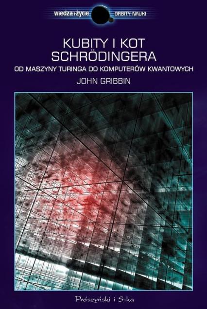Kubity i kot Schrödingera. Od maszyny Turinga do komputerów kwantowych - John Gribbin   okładka