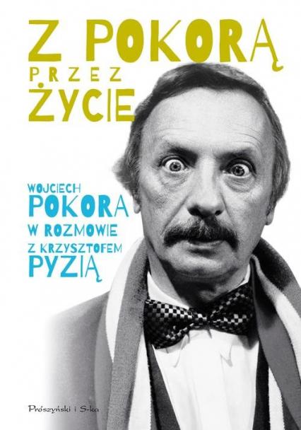 Z Pokorą przez życie - Pokora Wojciech, Pyzia Krzysztof | okładka