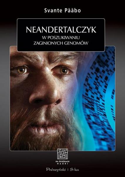 Neandertalczyk. W poszukiwaniu zaginionych genomów - Svante Pääbo | okładka