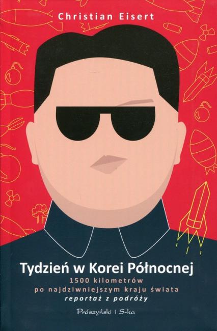 Tydzień w Korei Północnej. 1500 kilometrów po najdziwniejszym kraju świata - Christian Eisert | okładka