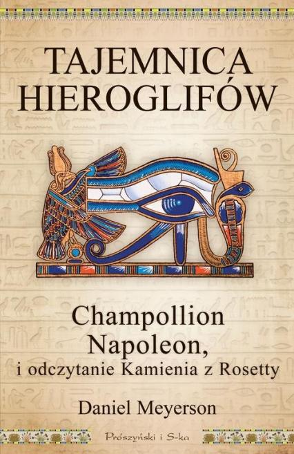 Tajemnica hieroglifów. Champollion, Napoleon i odczytanie Kamienia z Rosetty - Daniel Meyerson | okładka