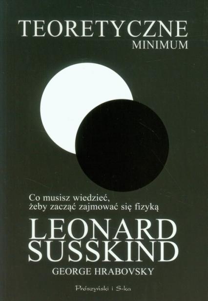 Teoretyczne minimum. Co musisz wiedzieć, żeby zacząć zajmować się fizyką - Susskind Leonard, Hrabovsky George   okładka