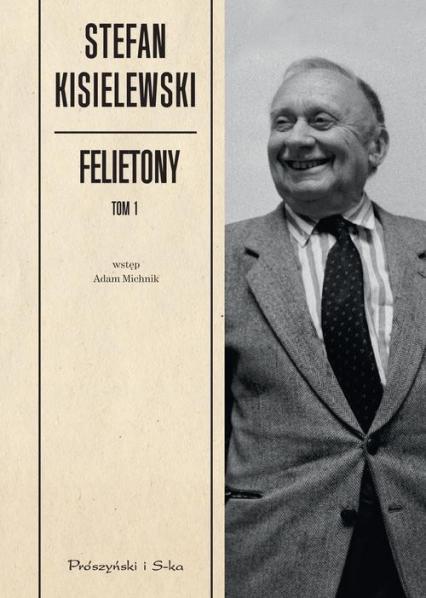 Felietony. Tom 1 - Stefan Kisielewski | okładka