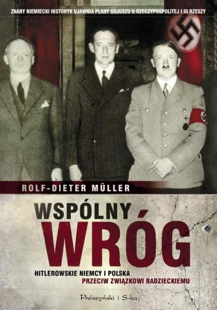Wspólny wróg. Hitlerowskie Niemcy i Polska przeciw Związkowi Radzieckiemu