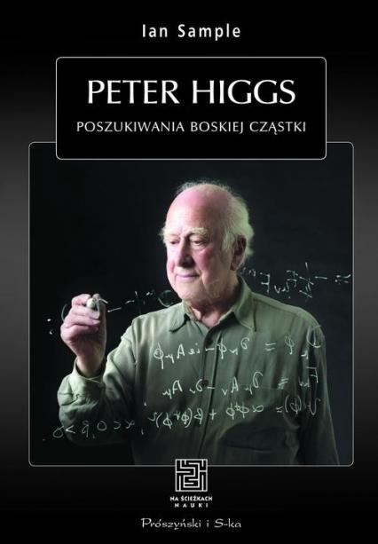 Peter Higgs. Poszukiwania boskiej cząstki - Ian Sample | okładka