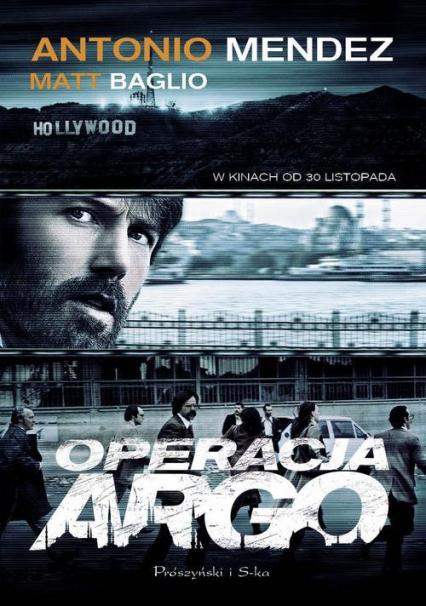 Operacja argo. Jedna z najbardziej brawurowych akcji ratunkowych w historii CIA i Hollywood - Mendez Antonio, Baglio Matt | okładka