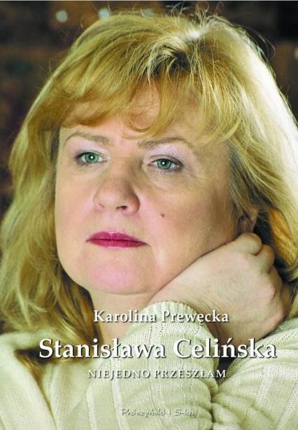 Stanisława Celińska. Niejedno przeszłam - Celińska Stanisława, Prewęcka Karolina | okładka