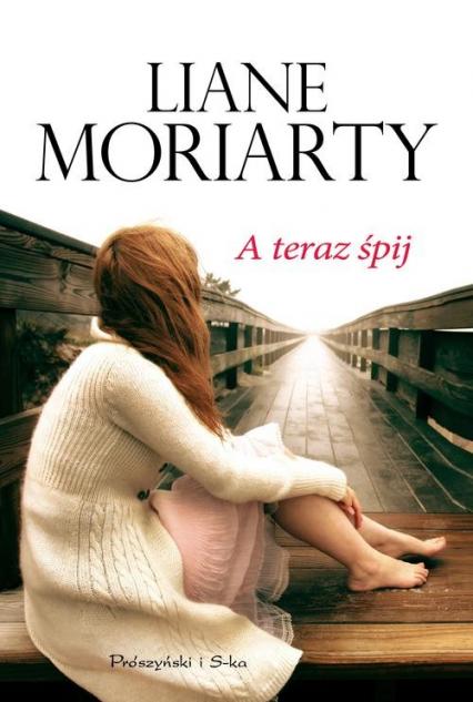 A teraz śpij - Liane Moriarty | okładka