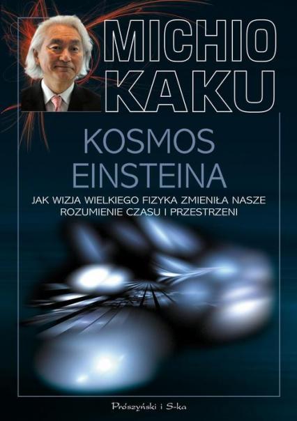 Kosmos Einsteina. Jak wizja wielkiego fizyka zmieniła nasze rozumienie czasu i przestrzeni - Michio Kaku | okładka