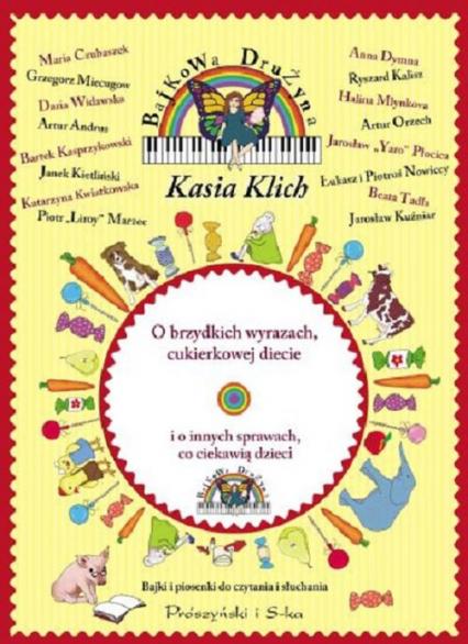 Bajkowa Drużyna. O brzydkich wyrazach, cukierkowej diecie i o innych sprawach co ciekawią dzieci + CD Bajki i piosenki do czytania i słuchania - Kasia Klich | okładka