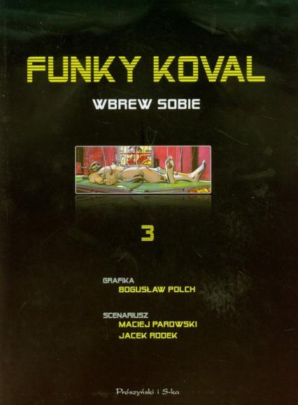 Funky Koval 3. Wbrew sobie - Polch Bogusław, Parowski Maciej, Rodek Jacek   okładka