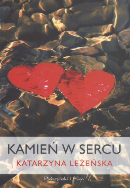 Kamień w sercu - Katarzyna Leżeńska | okładka