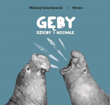 Gęby dzioby i nochale - Golachowski Mikołaj, Bulikowska Maria | okładka