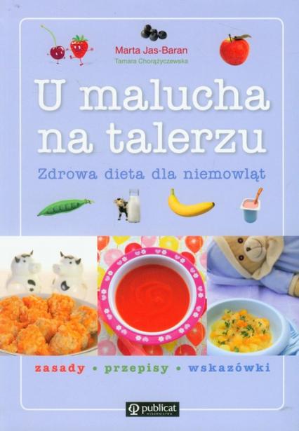 U malucha na talerzu. Zdrowa dieta dla niemowląt - Jas-Baran Marta, Chorążyczewska Tamara | okładka